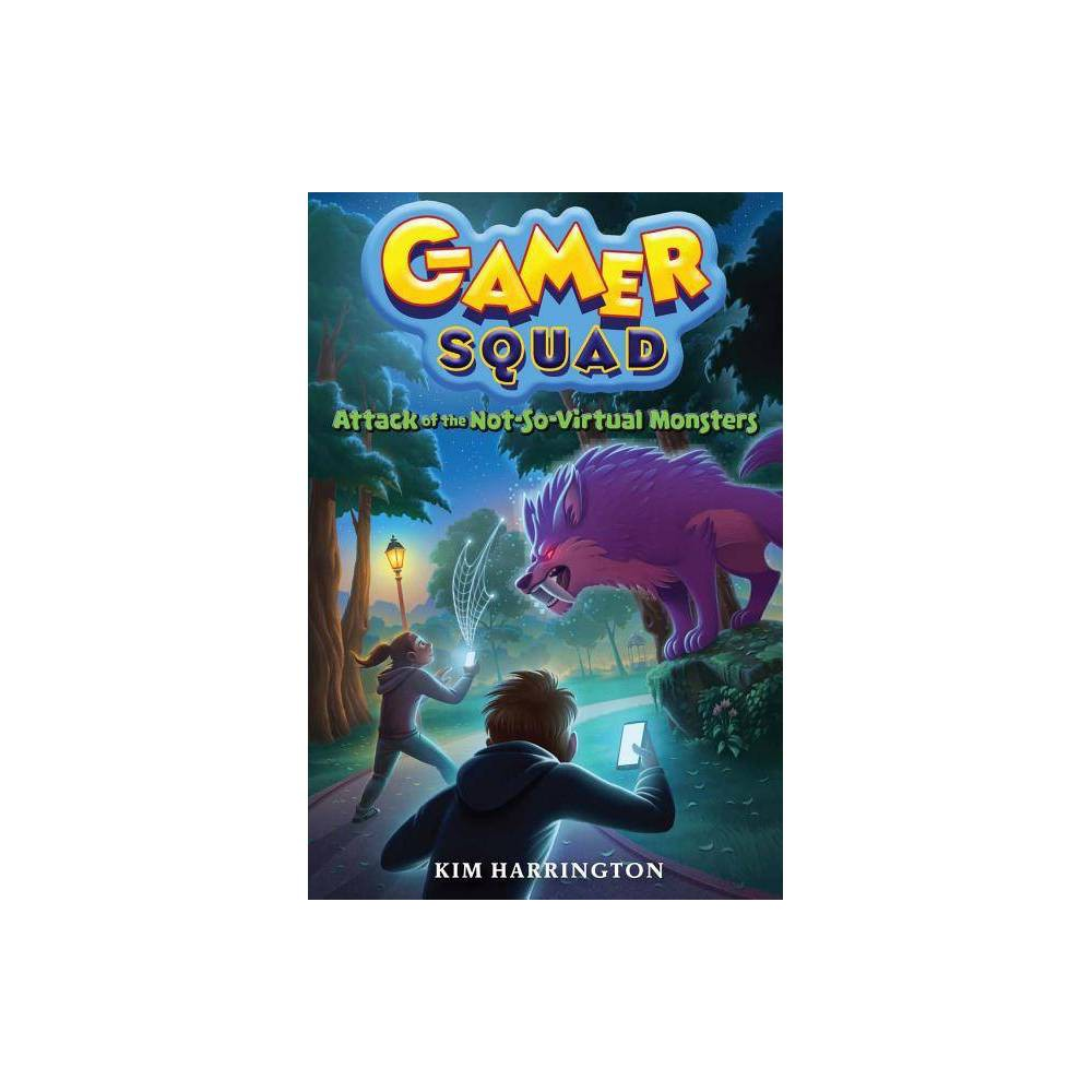 Attack Of The Not So Virtual Monsters Gamer Squad By Kim Harrington Paperback