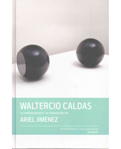 Waltercio Caldas : In Conversation With / En Conversacion Con Ariel Jimnez (Bilingual) (Hardcover) - image 1 of 1