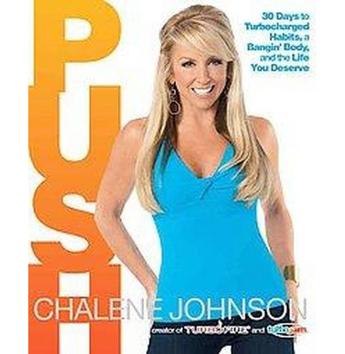 Push : 30 Days to Turbocharged Habits, a Bangin' Body, and the Life You Deserve (Hardcover) (Chalene - image 1 of 1