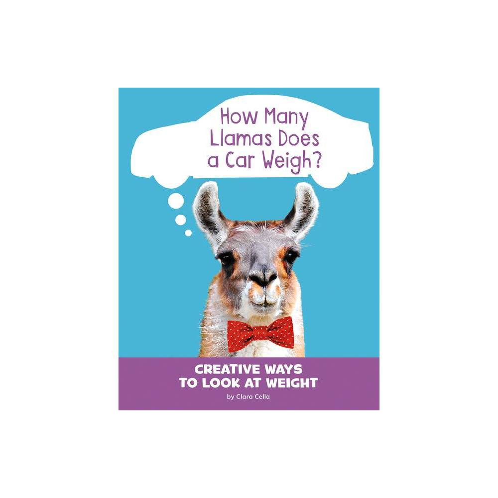 How Many Llamas Does A Car Weigh Silly Measurements By Clara Cella Paperback