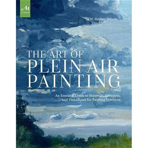 The Art of Plein Air Painting - by  M Stephen Doherty (Paperback) - image 1 of 1