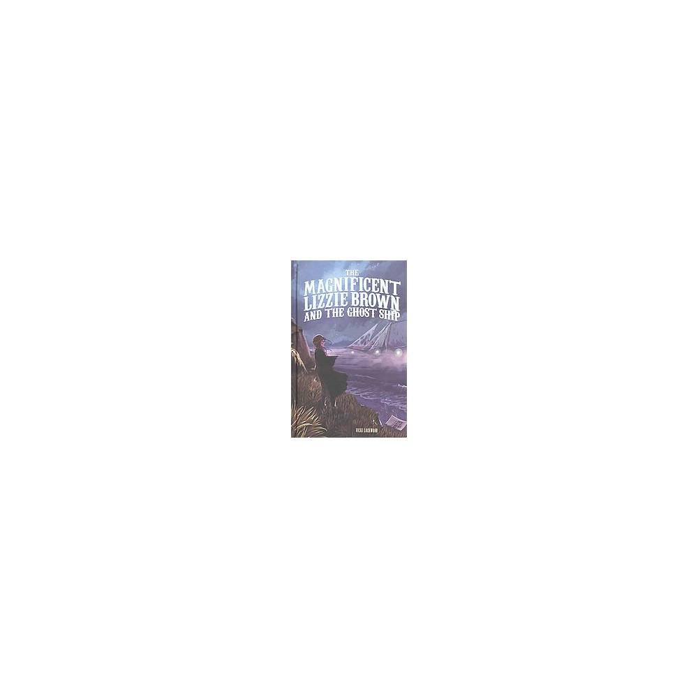 Magnificent Lizzie Brown and the Ghost Ship (Hardcover) (Vicki Lockwood)