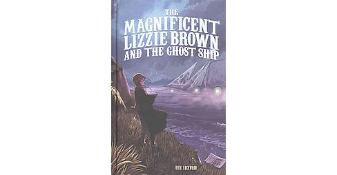Magnificent Lizzie Brown and the Ghost Ship (Hardcover) (Vicki Lockwood) - image 1 of 1