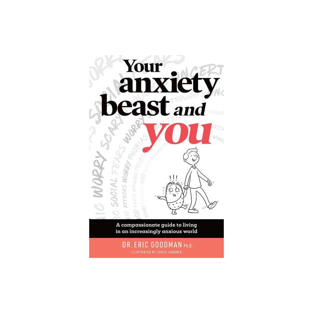 Your Anxiety Beast And You By Eric Goodman Paperback