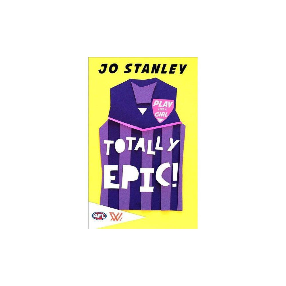 Totally Epic! - (Play Like a Girl) by Jo Stanley (Paperback)