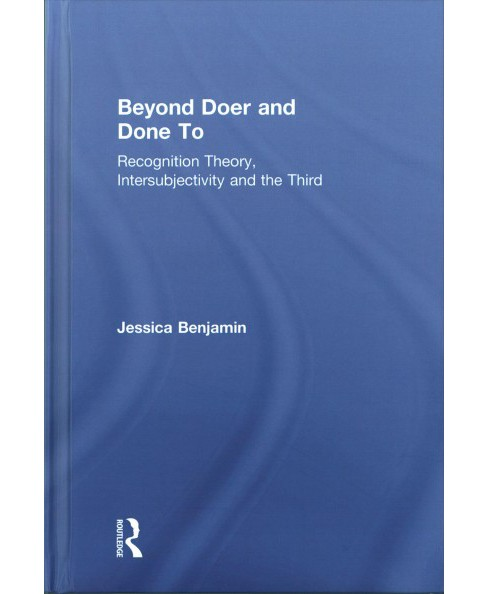 Beyond Doer and Done to : Recognition Theory, Intersubjectivity and the Third (Hardcover) (Jessica - image 1 of 1
