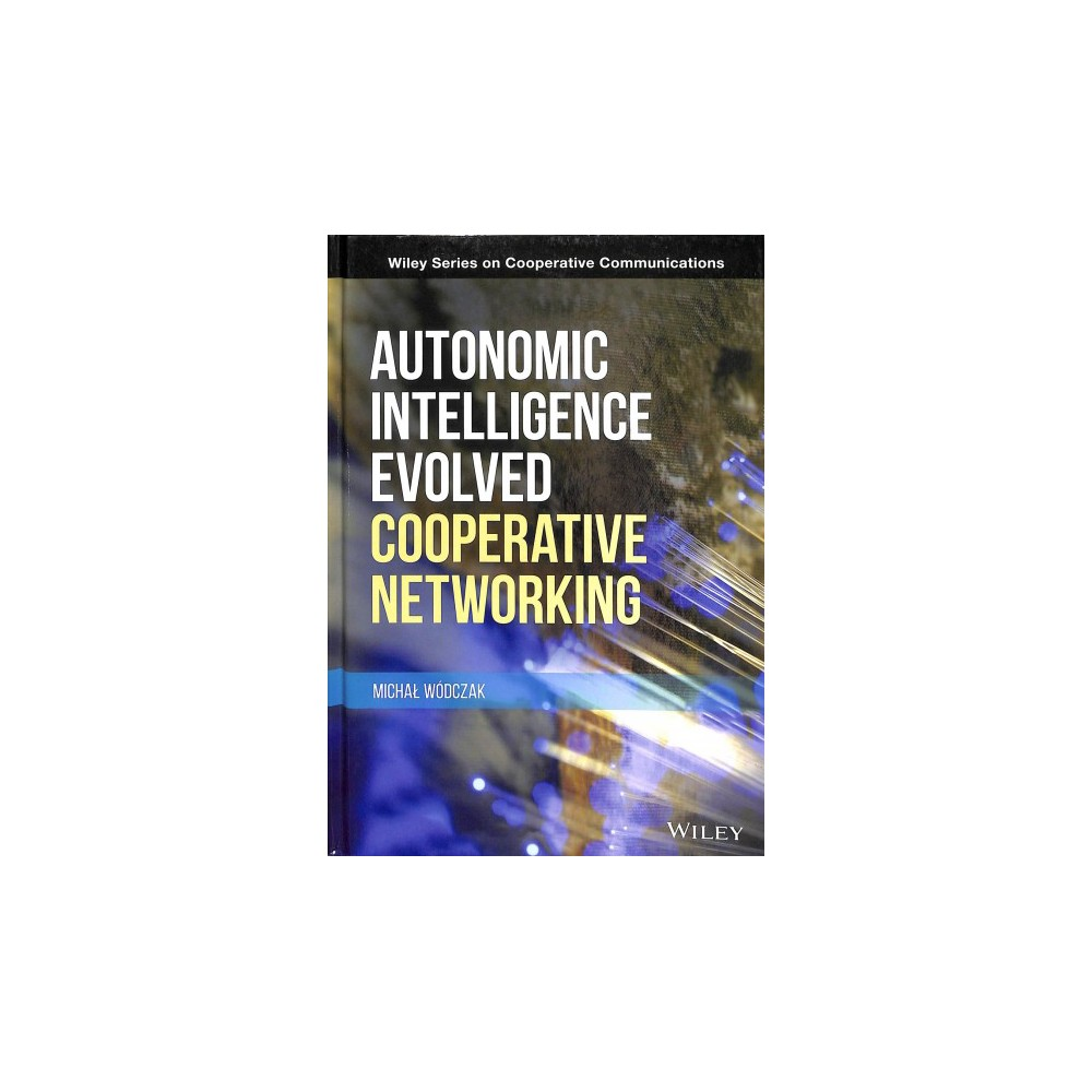 Autonomic Intelligence Evolved Cooperative Networking - by Michal Wodczak (Hardcover)