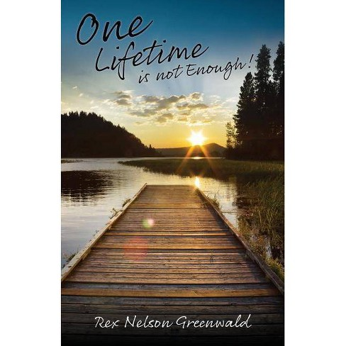 One Lifetime is not Enough! - by  Rex Nelson Greenwald (Paperback) - image 1 of 1