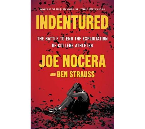 Indentured : The Battle to End the Exploitation of College Athletes - Reprint by Joe Nocera & Ben - image 1 of 1