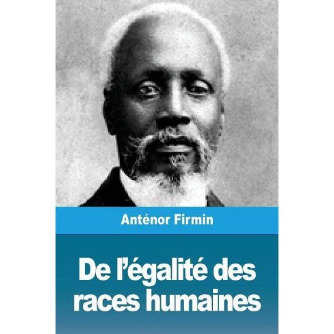 De l'�galit� des races humaines - by  Ant�nor Firmin (Paperback) - image 1 of 1