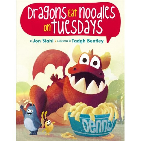Dragons Eat Noodles On Tuesdays By Jon Stahl School And Library