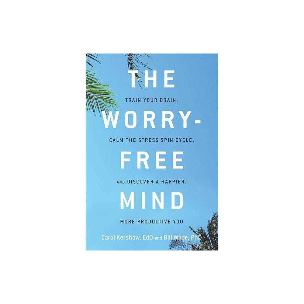 Worry Free Mind By Carol Kershaw Bill Wade Paperback