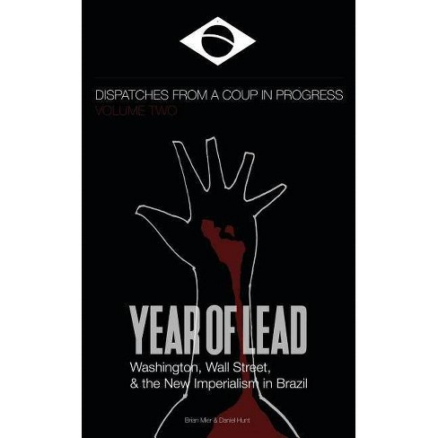 Year of Lead. Washington, Wall Street and the New Imperialism in Brazil - by  Daniel Hunt & Brian Mier - image 1 of 1