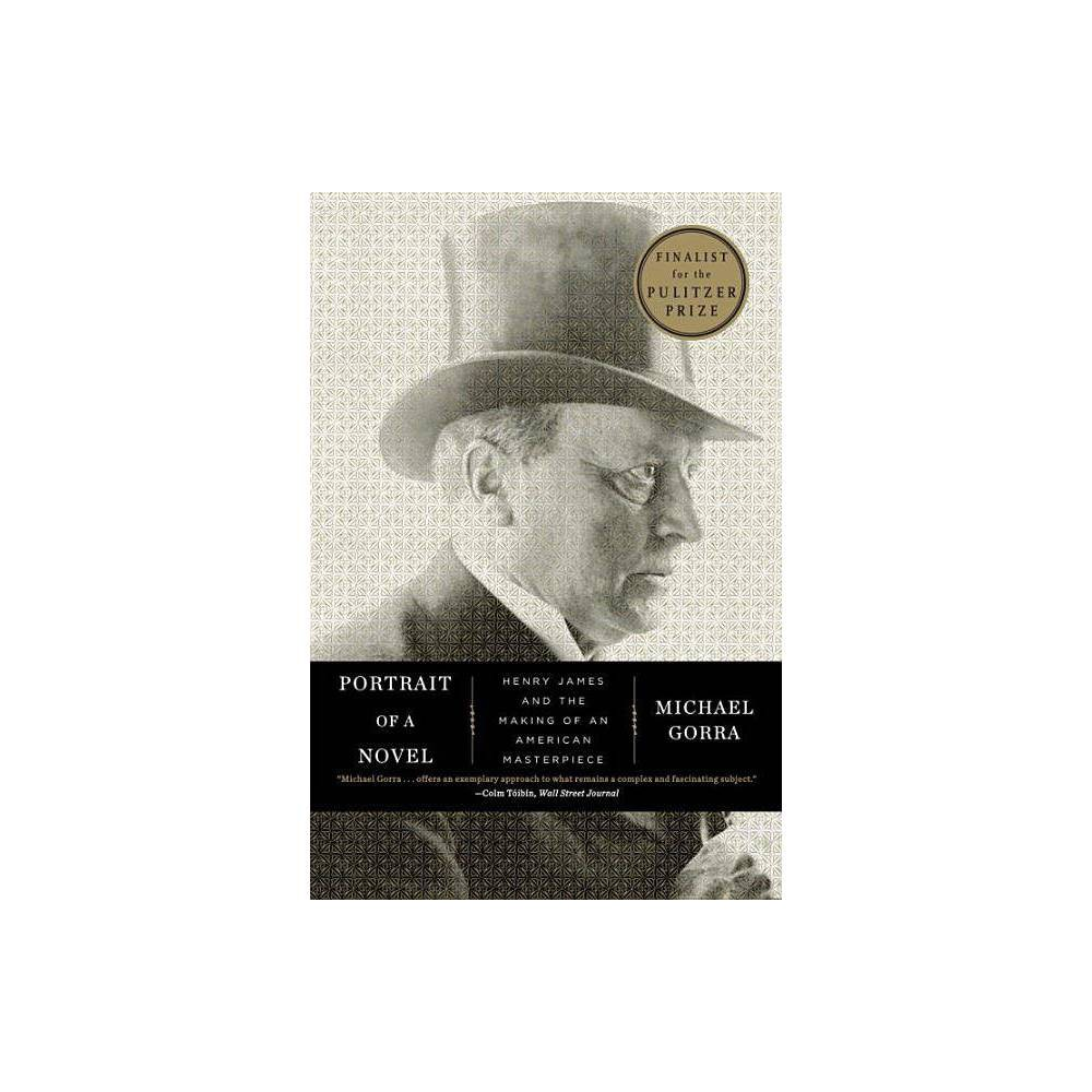 Portrait Of A Novel By Michael Gorra Paperback