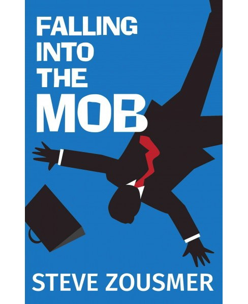 Falling into the Mob (Hardcover) (Steve Zousmer) - image 1 of 1