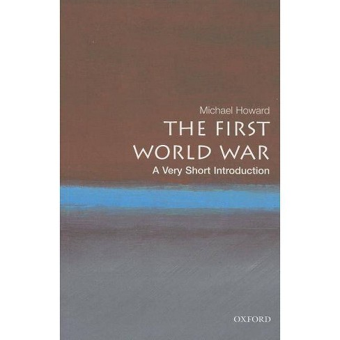 The First World War: A Very Short Introduction - (Very Short Introductions) by  Michael Howard - image 1 of 1
