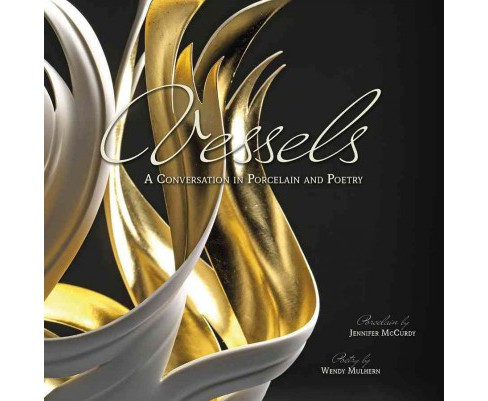 Vessels : A Conversation in Porcelain and Poetry (Hardcover) (Jennifer Mccurdy & Wendy Mulhern) - image 1 of 1