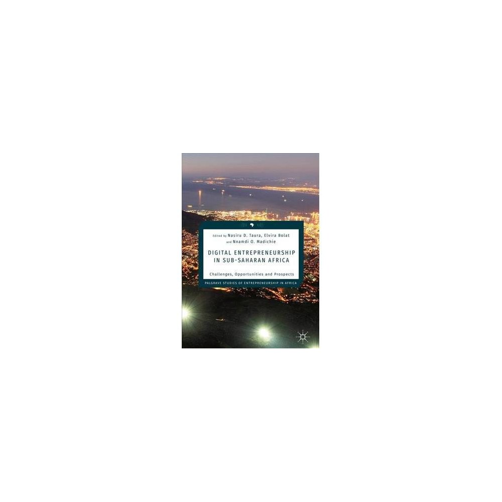 Digital Entrepreneurship in Sub-Saharan Africa : Challenges, Opportunities and Prospects - (Hardcover)