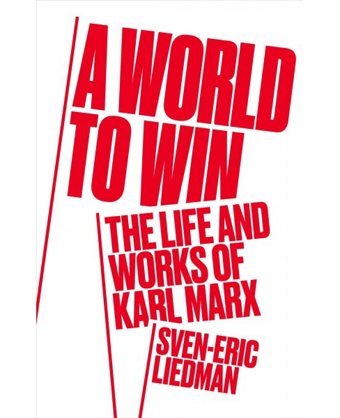 World to Win : The Life and Works of Karl Marx -  by Sven-eric Liedman (Hardcover) - image 1 of 1