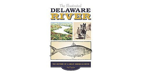 Illustrated Delaware River : The History of a Great American River (Hardcover) (Hal Taylor) - image 1 of 1