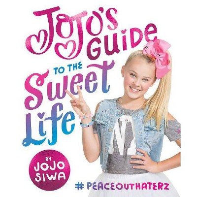 Jojo's Guide to the Sweet Life : #PeaceOutHaterz - by Jojo Siwa (Hardcover)