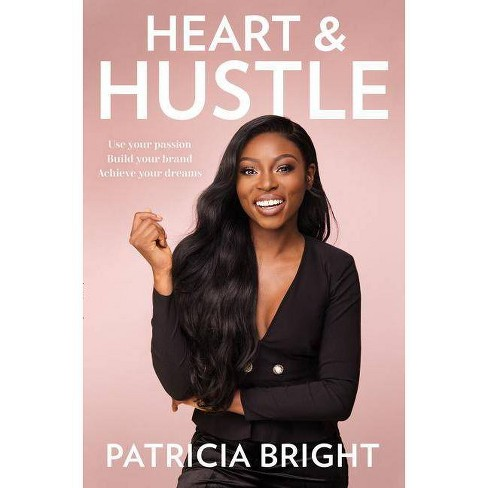 Heart and Hustle: Use Your Passion. Build Your Brand. Achieve Your Dreams. - by  Patricia Bright - image 1 of 1