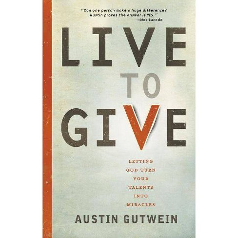 Live to Give - by  Austin Gutwein (Paperback) - image 1 of 1