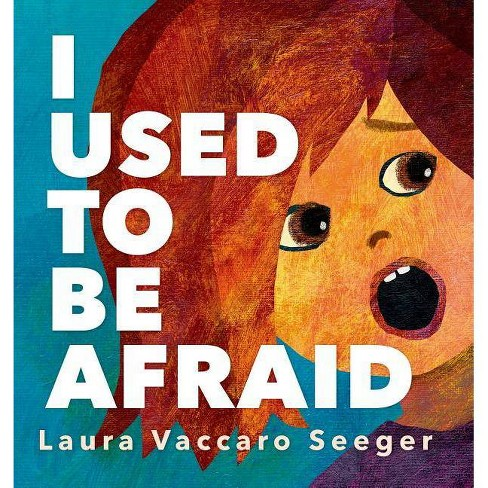 I Used to Be Afraid - by  Laura Vaccaro Seeger (Hardcover) - image 1 of 1