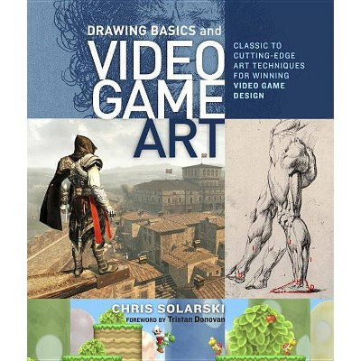 Drawing Basics and Video Game Art - by  Chris Solarski (Paperback)