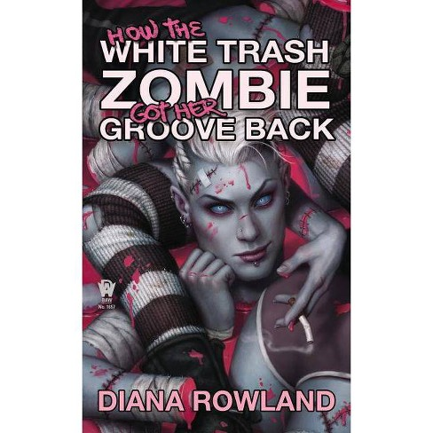 How the White Trash Zombie Got Her Groove Back - by  Diana Rowland (Paperback) - image 1 of 1