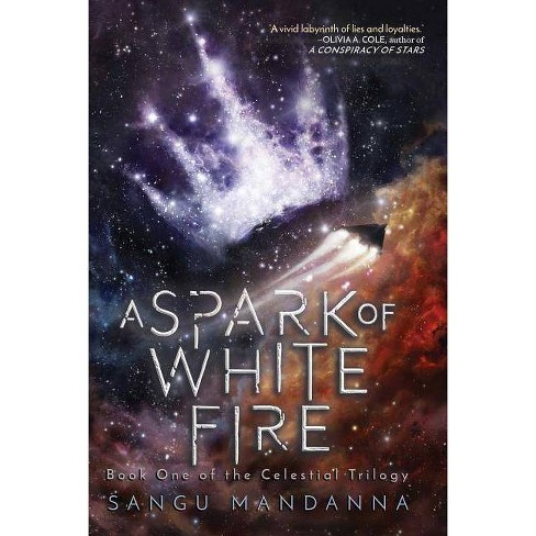 A Spark of White Fire, Volume 1 - (Celestial Trilogy) by  Sangu Mandanna (Paperback) - image 1 of 1