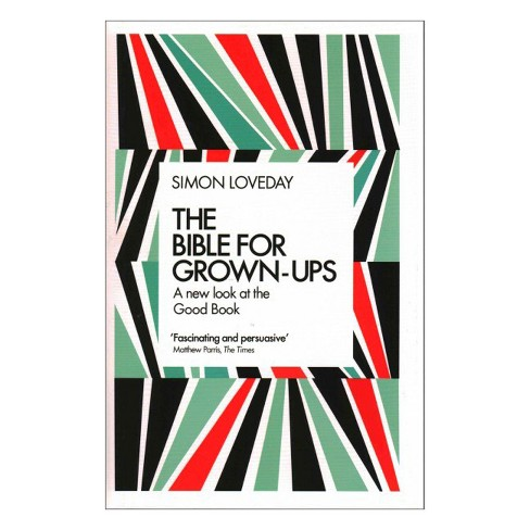 Bible for Grown-Ups : A New Look at the Good Book (Hardcover) (Simon Loveday) - image 1 of 1