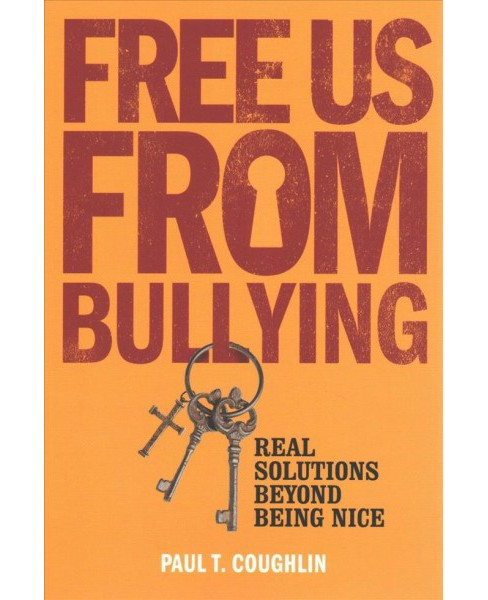 Free Us from Bullying : Real Solutions Beyond Being Nice -  by Paul T. Coughlin (Paperback) - image 1 of 1
