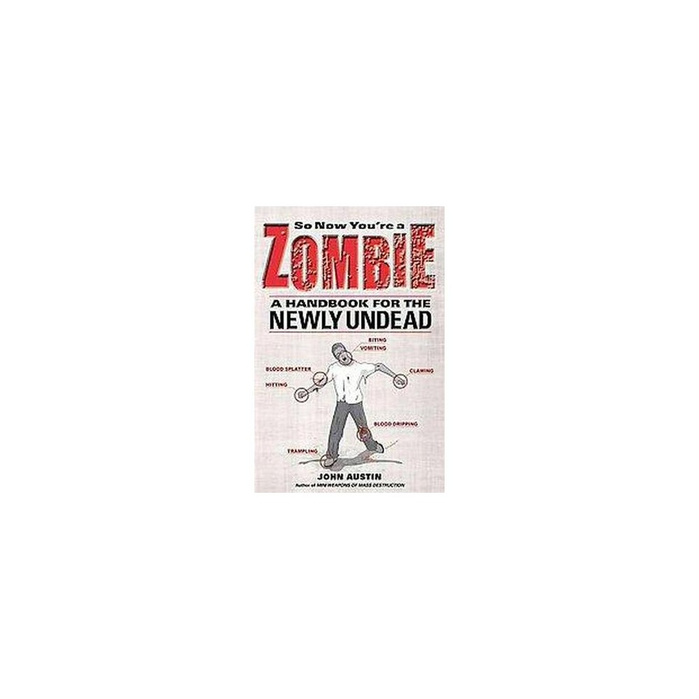 So Now You're a Zombie : A Handbook for the Newly Undead (Paperback) (John Austin)
