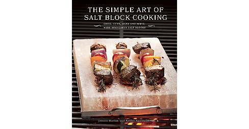 Simple Art of Salt Block Cooking : Grill, Cure, Bake and Serve With Himalayan Salt Blocks (Hardcover) - image 1 of 1