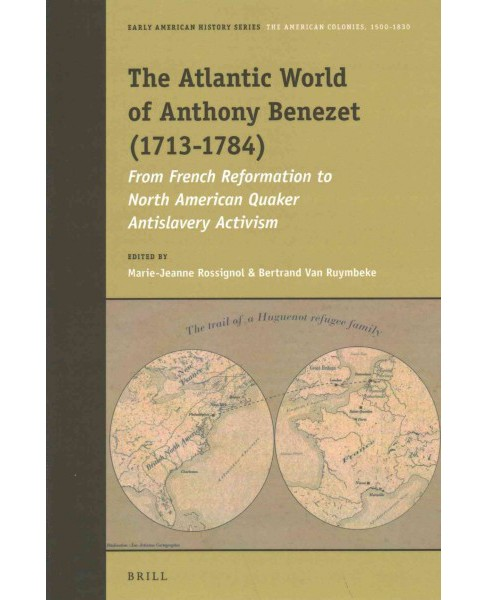 Atlantic World of Anthony Benezet 1713-1784 : From French Reformation to North American Quaker - image 1 of 1