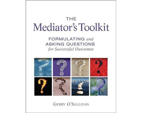 Mediator's Toolkit : Formulating and Asking Questions for Successful Outcomes -  (Paperback) - image 1 of 1