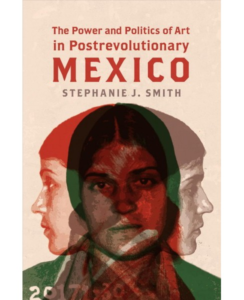 Power and Politics of Art in Postrevolutionary Mexico -  by Stephanie J. Smith (Hardcover) - image 1 of 1