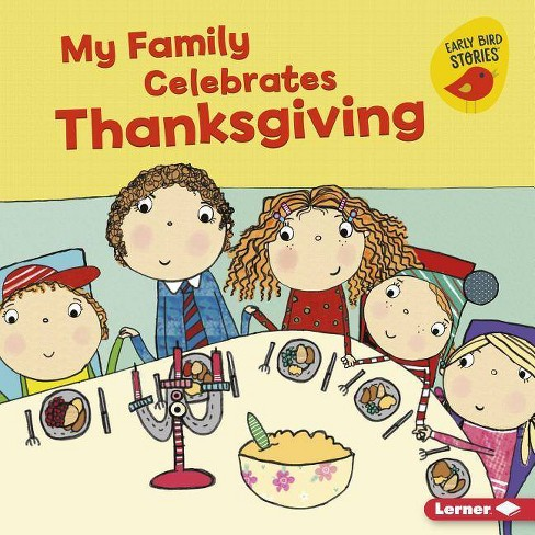 My Family Celebrates Thanksgiving - (Holiday Time (Early Bird Stories (TM))) by  Lisa Bullard - image 1 of 1