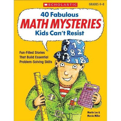40 Fabulous Math Mysteries Kids Can't Resist - by  Marcia Miller & Martin Lee (Paperback)