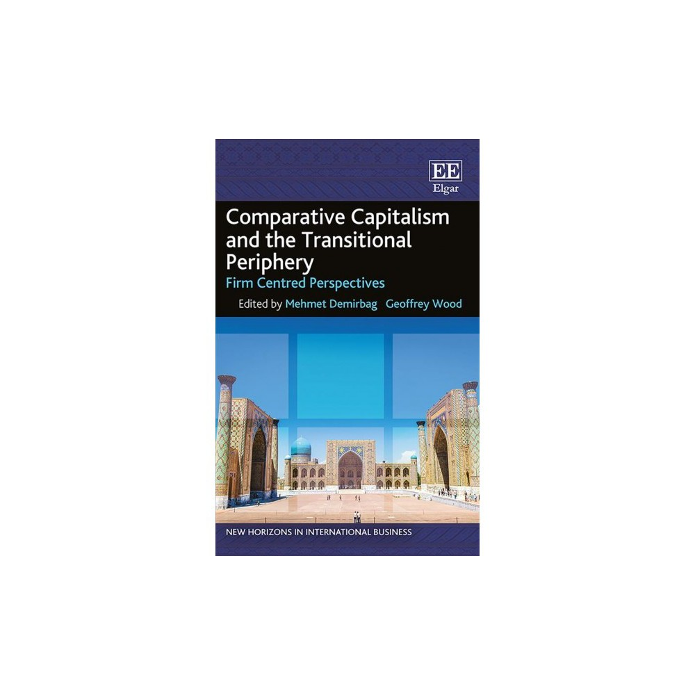 Comparative Capitalism and the Transitional Periphery : Firm Centred Perspectives - (Hardcover)