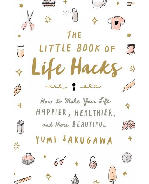 Little Book of Life Hacks : How to Make Your Life Happier, Healthier, and More Beautiful (Paperback) - image 1 of 1