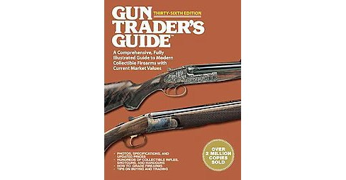 Gun Trader's Guide : A Comprehensive, Fully Illustrated Guide to Modern Collectible Firearms With - image 1 of 1