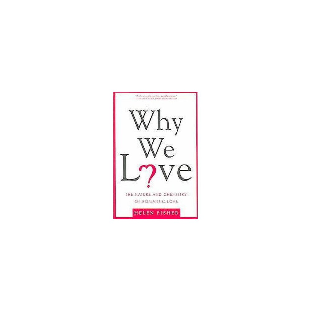 Why We Love : The Nature And Chemistry Of Romantic Love (Reprint) (Paperback) (Helen E. Fisher)