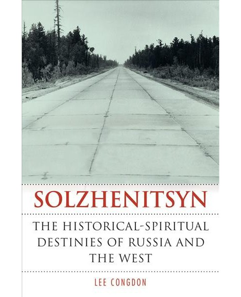 Solzhenitsyn : The Historical-Spiritual Destinies of Russia and the West -  by Lee Congdon (Hardcover) - image 1 of 1