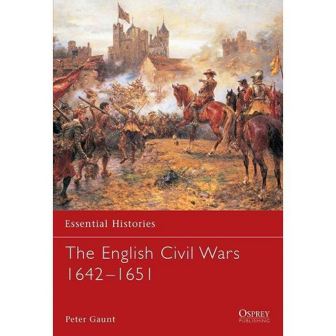 The English Civil Wars 1642-1651 - (Essential Histories (Osprey Publishing)) by  Peter Gaunt (Paperback) - image 1 of 1