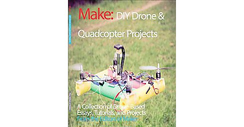 Diy Drone and Quadcopter Projects : A Collection of Drone-based Essays, Tutorials, and Projects - image 1 of 1