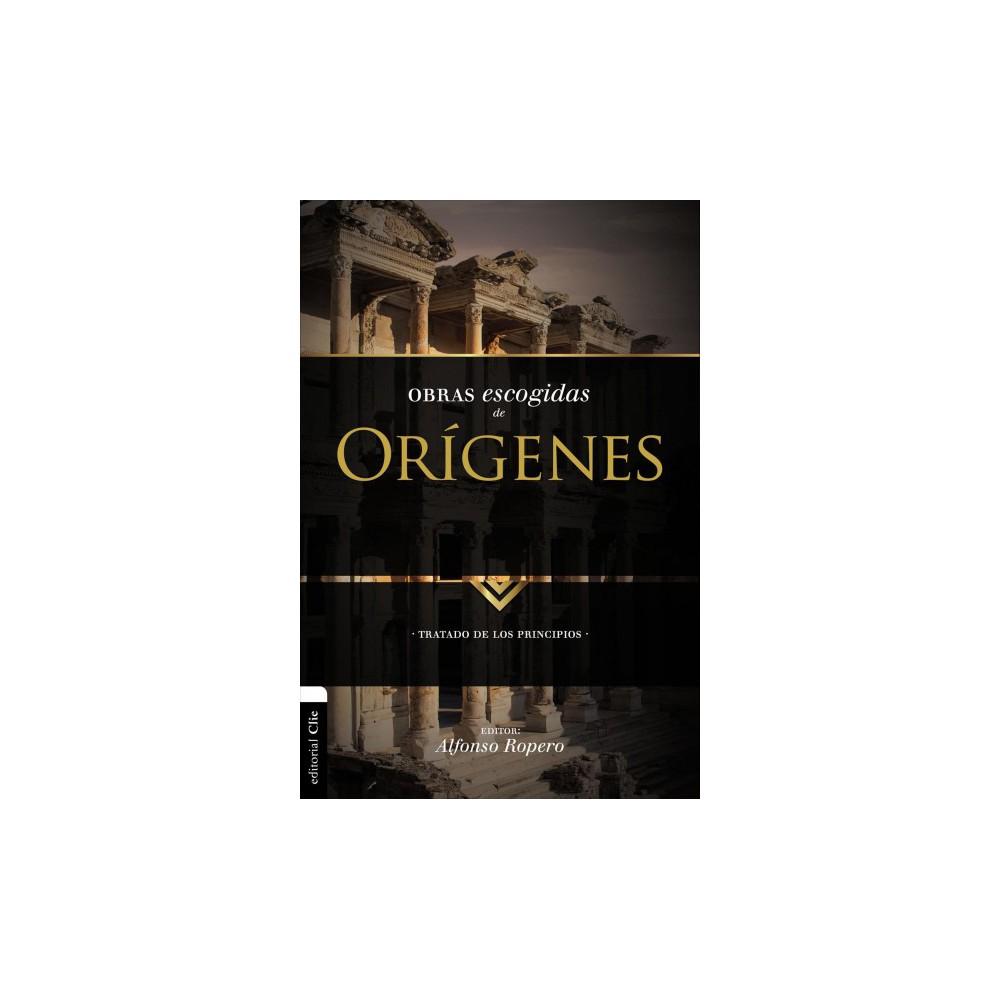 Obras escogidas de Orígenes / Selected Works of Origen : Tratado De Los Principios/ Treaty of Principles
