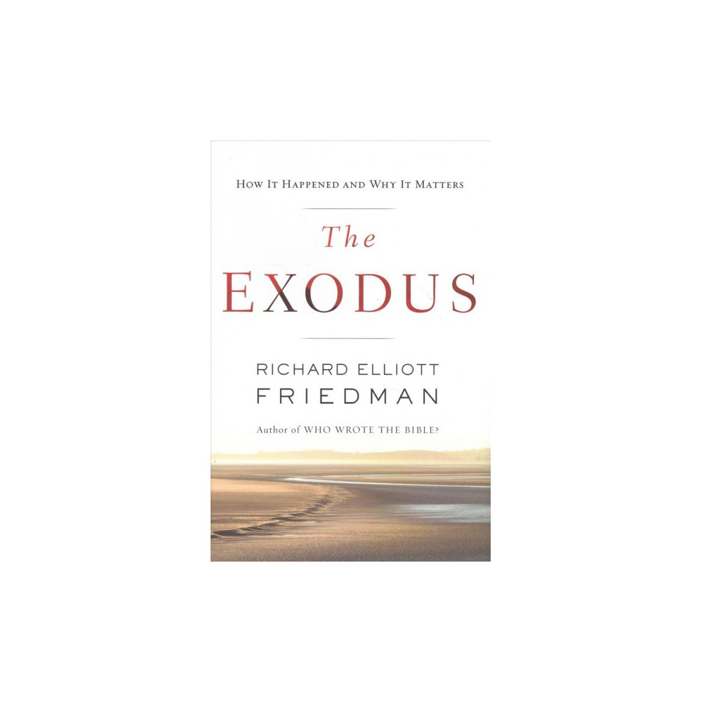 Exodus : How It Happened and Why It Matters - by Richard Elliott Friedman (Hardcover)