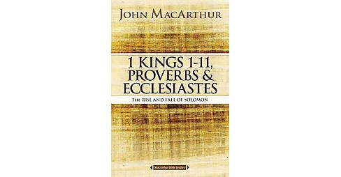 1 Kings 1 - 11, Proverbs & Ecclesiastes : The Rise and Fall of Solomon (Paperback) (John MacArthur) - image 1 of 1